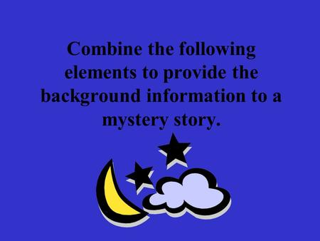 Combine the following elements to provide the background information to a mystery story.
