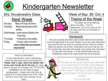 Kindergarten Newsletter Mrs. Novakowski's Class Week of Sep. 30- Oct. 4 Next Week Monday Return Friday Folders Tuesday Read stories about fire safety Wednesday.