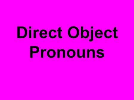 Direct Object Pronouns. 1.A direct object pronoun tells _________ or _____________ receives the action of the verb. 2. Direct object pronouns have the.