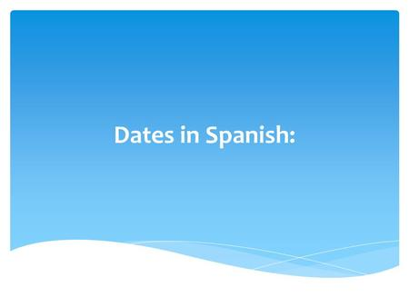 Dates in Spanish:.  For example: 1984 will be read as one thousand nine hundred and eighty-four.  In order to read numbers, you have to know the following: