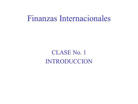 Finanzas Internacionales CLASE No. 1 INTRODUCCION.