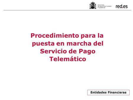 Procedimiento para la puesta en marcha del servicio de pago telem tico organismos ppt descargar - Oficina virtual de caja espana ...