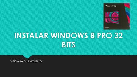 INSTALAR WINDOWS 8 PRO 32 BITS VIRIDIANA CHÁVEZ BELLO.
