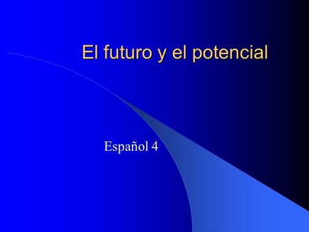 El futuro y el potencial Español 4. El futuro Keep the regular infinitive and add the future tense endings.OR Add the endings to the new stems for the.
