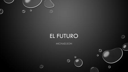 EL FUTURO MICHAELSON. ENGLISH GRAMMAR CONNECTION: IN ENGLISH, YOU FORM THE FUTURE TENSE WITH THE WORD WILL BEFORE AN INFINITIVE, MINUS THE WORD TO. IN.