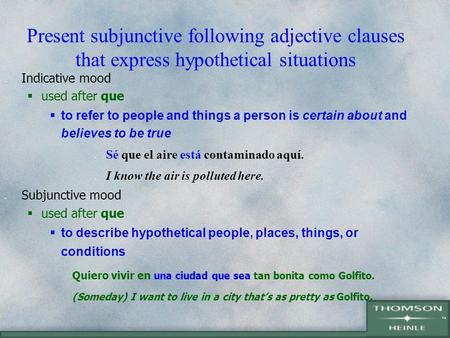 Present subjunctive following adjective clauses that express hypothetical situations Indicative mood  used after que  to refer to people and things.