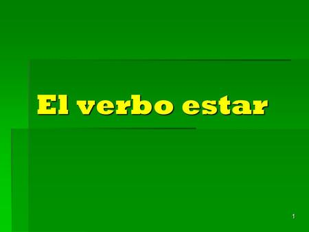 1 El verbo estar 2 Identify the following items: 1. 2. 3. 4. 5.