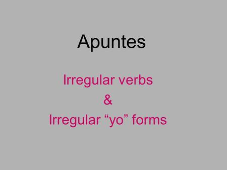 "Apuntes Irregular verbs & Irregular ""yo"" forms. ""Go""verbs=In the ""yo"" go to ""go"" Stem-Changers- In the stem the verb changes spelling (e-ie) but ONLY."