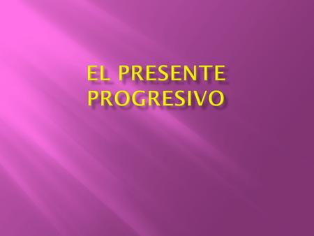  The present progressive tense is used to talk about actions taking place at a given time.  The action has to be taking place at the time it is used.