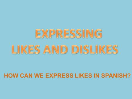 HOW CAN WE EXPRESS LIKES IN SPANISH?. Megustala música.