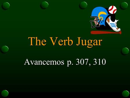 The Verb Jugar Avancemos p. 307, 310 The Verb Jugar o The verb jugar is used to talk about playing a sport or a game. o Jugar is a boot verb. U UE.