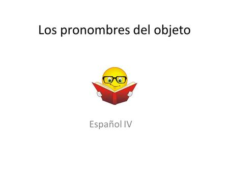 Los pronombres del objeto Español IV. Los objetos directos Direct Objects Direct objects tell _____ or _____receives the action of the verb. 1) Sara ayuda.