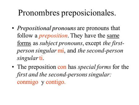 Pronombres preposicionales. Prepositional pronounsPrepositional pronouns are pronouns that follow a preposition. They have the same forms as subject pronouns,