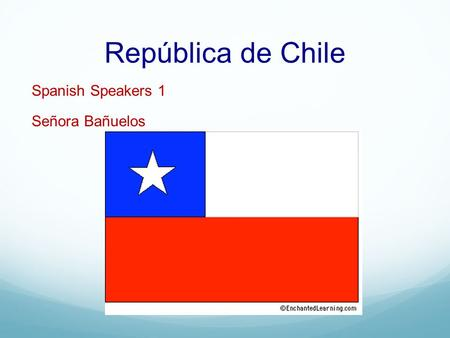 República de Chile Spanish Speakers 1 Señora Bañuelos.