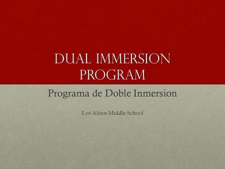 Dual Immersion Program Programa de Doble Inmersion Los Alisos Middle School.