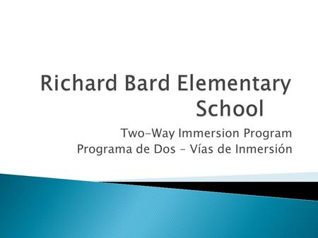Two-Way Immersion Program Programa de Dos – Vías de Inmersión.