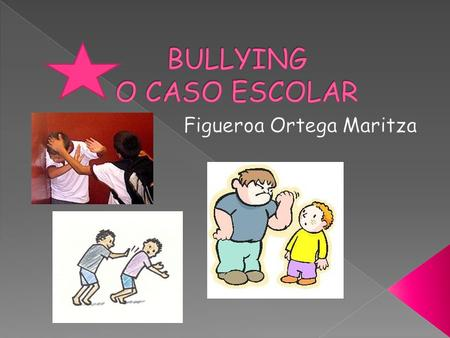 BULLYING O CASO ESCOLAR