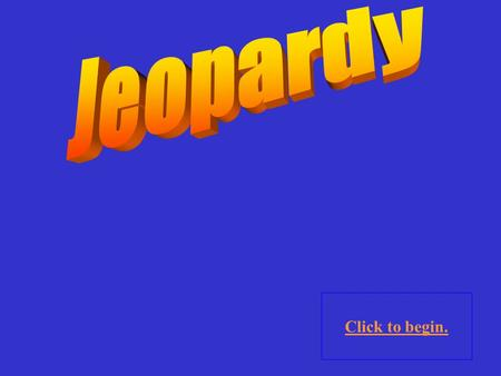 Click to begin. Click here for Final Jeopardy O>UE 10 Point 20 Points 30 Points 40 Points 50 Points 10 Point 20 Points 30 Points 40 Points 50 Points.
