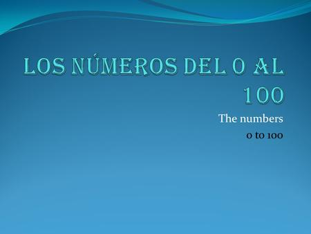 Los números del 0 al 100 The numbers 0 to 100.