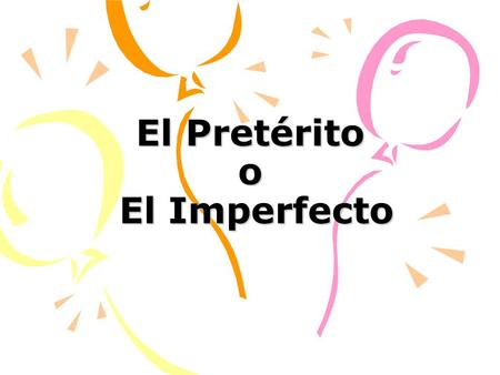 El Pretérito o El Imperfecto. Las Diferencias Both the preterit and the imperfect are used to talk about the past How do we know which one to use? These.