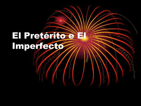 El Pretérito e El Imperfecto. Repaso – El Pretérito El preterito is a past tense, used for actions that are viewed as completed. Regular Preterit Verb.