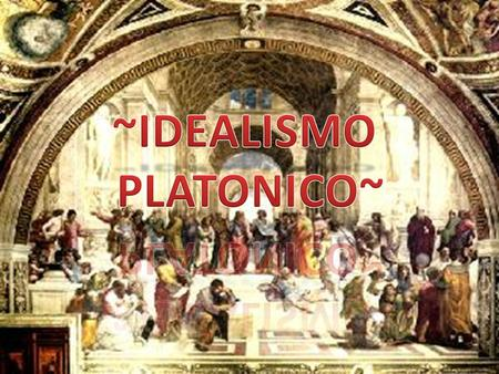 ~IDEALISMO PLATONICO~.