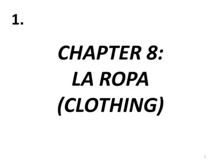 CHAPTER 8: LA ROPA (CLOTHING)