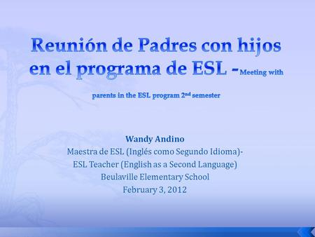 Reunión de Padres con hijos en el programa de ESL - Meeting with parents in the ESL program 2nd semester Wandy Andino Maestra de ESL (Inglés como Segundo.