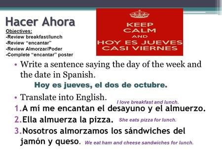 Hacer Ahora Write a sentence saying the day of the week and the date in Spanish. Translate into English. 1.A mí me encantan el desayuno y el almuerzo.