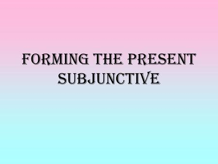 Forming the Present Subjunctive. What is the Subjunctive? I'm not answering that question here. Suffice it to say that it's a new verb form. Here you'll.