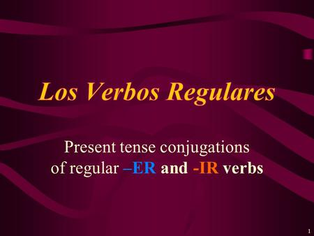 1 Present tense conjugations of regular –ER and -IR verbs.