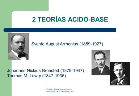 2 TEORÍAS ACIDO-BASE Svante August Arrhenius ( )