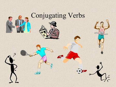 Conjugating Verbs. Conjugation: adding endings to verbs that reflect subject and tense.