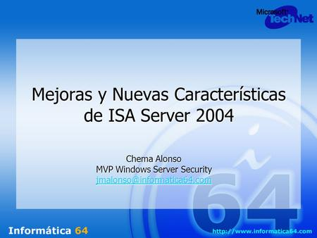 Mejoras y Nuevas Características de ISA Server 2004 Chema Alonso MVP Windows Server Security