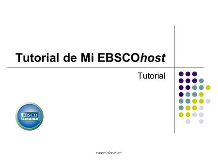 Support.ebsco.com Tutorial de Mi EBSCOhost Tutorial.