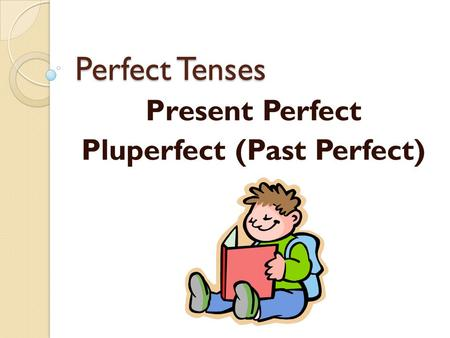 Present Perfect Pluperfect (Past Perfect)