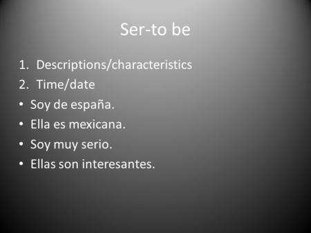 Ser-to be Descriptions/characteristics Time/date Soy de españa.