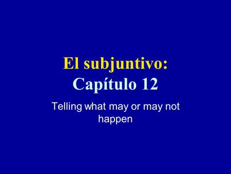 El subjuntivo: Capítulo 12 Telling what may or may not happen.