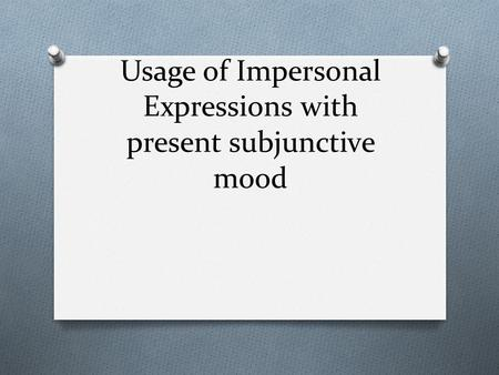 Usage of Impersonal Expressions with present subjunctive mood.