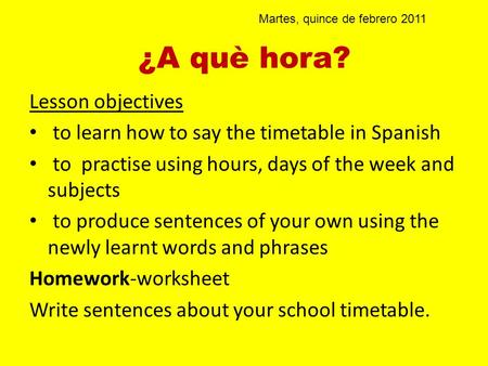 ¿A què hora? Lesson objectives to learn how to say the timetable in Spanish to practise using hours, days of the week and subjects to produce sentences.