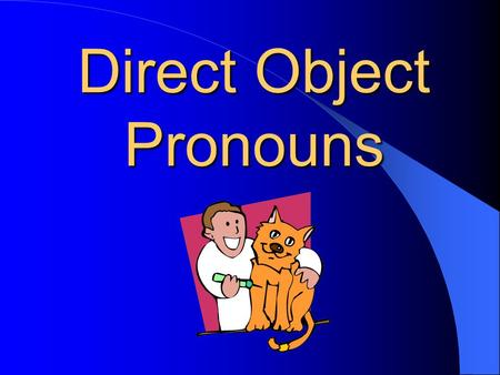 Direct Object Pronouns Bill hit the ball. Ball receives the action of the verb hit. Sherry reads the book. Book receives the action of the verb.