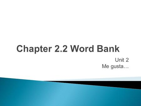 Chapter 2.2 Word Bank Unit 2 Me gusta….