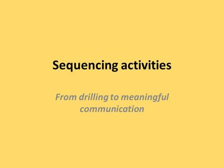 Sequencing activities From drilling to meaningful communication.