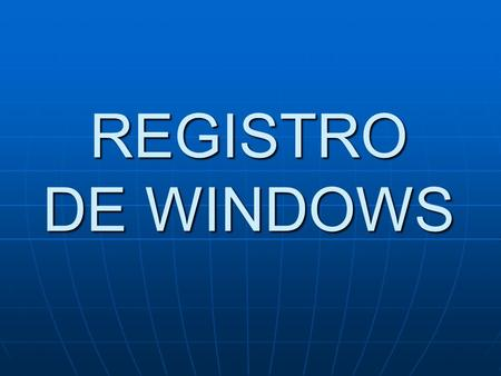 REGISTRO DE WINDOWS.