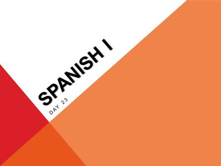 SPANISH I DAY 23. HAGA AHORAHAGA AHORA EL 20 DE OCTUBRE Write 5 sentences with your Chapter 3A vocabulary. Have your flashcards out for me to check!!