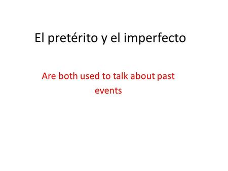 El pretérito y el imperfecto Are both used to talk about past events.