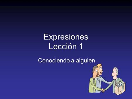 "Expresiones Lección 1 Conociendo a alguien. My name is… We can ask and tell names with the verb ""ser."" –¿Cuál es tu nombre? What is your name? –¿ Cuál."