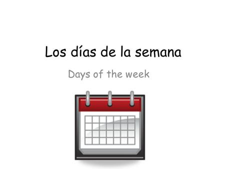 Los días de la semana Days of the week.