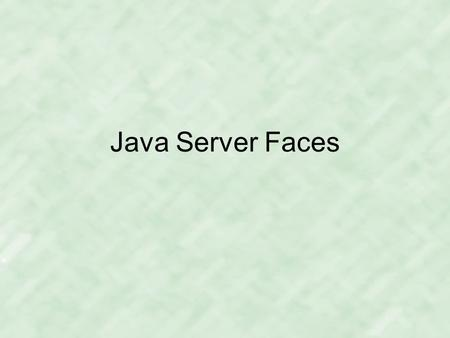Java Server Faces.