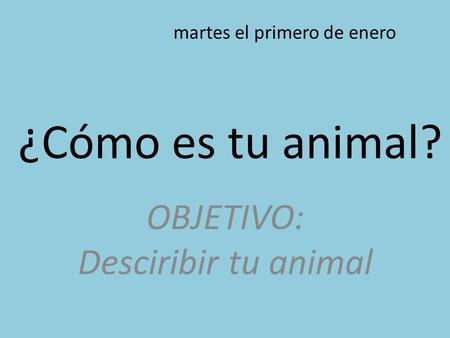 OBJETIVO: Desciribir tu animal